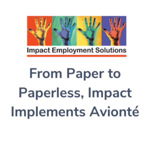 From Paper to Paperless, Impact Implements Avionté